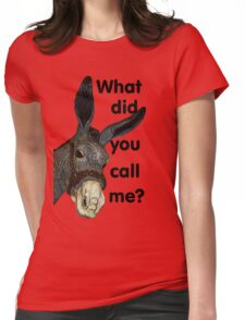 What did you call me? Womens Fitted T-Shirt