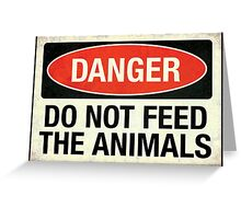 Do not feed the animals Greeting Card