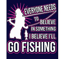 Everyone needs to believe in somthing i believe i will go fishing Photographic Print