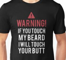 If you touch my beard i willtouch your butt Unisex T-Shirt