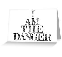 I am the danger Greeting Card