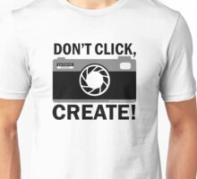 Don't Click, CREATE! Unisex T-Shirt