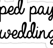 I Helped Pay For A Wedding Sticker