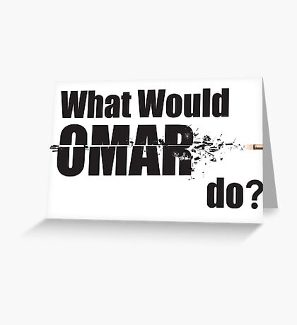 """What Would Omar Do? """"The Wire"""" Greeting Card"""