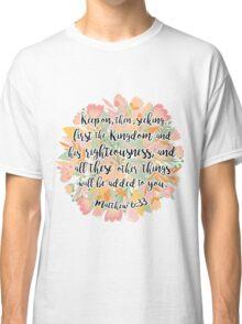 Matthew 6:33 Classic T-Shirt