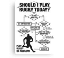 Should I Play Rugby Today? Canvas Print