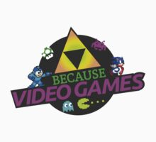 Because Video Games by DR Psycho