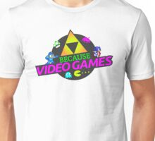 Because Video Games Unisex T-Shirt
