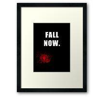 Fall NOW. Framed Print