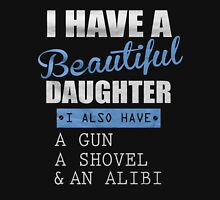 I have a beautiful daughter I also have a gun a shovel & an alibi - T-shirts & Hoodies Unisex T-Shirt