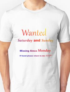 Funny quote - Wanted Saturday and Sunday. Missing since Monday Unisex T-Shirt