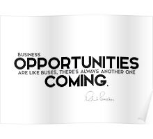 business opportunities are like buses - richard branson Poster