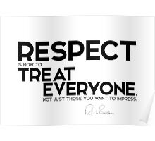 respect is how to treat everyone - richard branson Poster