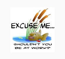 EXCUSE ME, SHOULDN'T YOU BE AT WORK (FISHING) Unisex T-Shirt