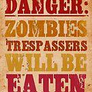 Danger: Zombies. Trespassers will be eaten!  by The Eighty-Sixth Floor