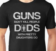 Guns don't kill people  dads with pretty daughters do - T-shirts & Hoodies Unisex T-Shirt