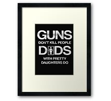 Guns don't kill people  dads with pretty daughters do - T-shirts & Hoodies Framed Print