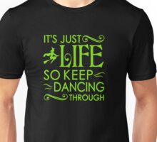 Wicked Musical. It's Just Life So Keep Dancing Through. Unisex T-Shirt