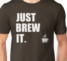 Just Brew It Morning Coffee Humor Unisex T-Shirt