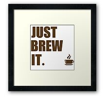 Just Brew It Morning Coffee Humor Framed Print