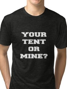 YOUR TENT OR MINE? Tri-blend T-Shirt