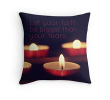 Let your faith be bigger than your fears. Throw Pillow