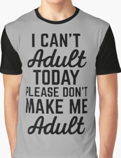Can't Adult Today (Heather) Funny Quote Graphic T-Shirt