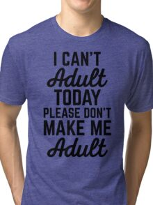 Can't Adult Today (Heather) Funny Quote Tri-blend T-Shirt