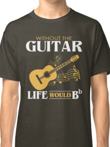Guitar Shirt - Without the Guitar Life Would B Flat Classic T-Shirt