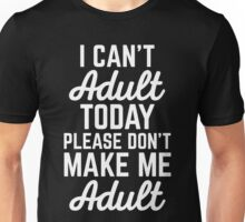 Can't Adult Today Funny Quote Unisex T-Shirt