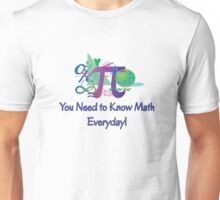 You Need To Know Math Everyday! Unisex T-Shirt