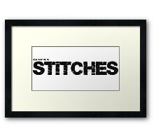 You keep me in Stiches. Framed Print