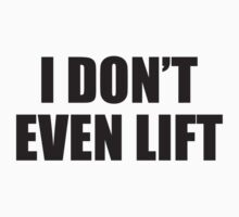 I Don't Even Lift by DesignFactoryD