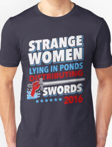 Strange Women Lying In Ponds Distributing Swords 2016 Unisex T-Shirt
