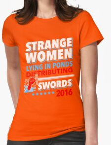 Strange Women Lying In Ponds Distributing Swords 2016 Womens Fitted T-Shirt