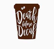 Death before Decaf - Coffee Unisex T-Shirt