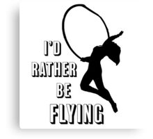 I'd Rather Be Flying, aerial dance design, Black and White Canvas Print