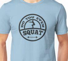 Do You Even Squat? Unisex T-Shirt