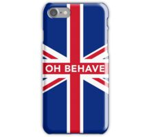 Oh Behave iPhone Case/Skin