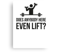 Does Anybody Here Even Lift ? Canvas Print