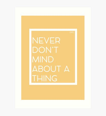 Never Don't Mind About A Thing Art Print