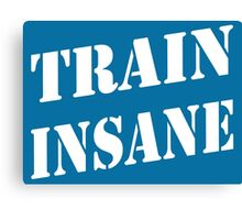 Train Insane Canvas Print