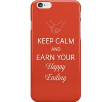 Keep Calm And Earn Your Happy Ending iPhone Case/Skin