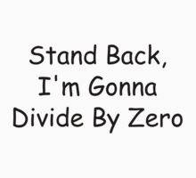 Stand Back, I'm Gonna Divide By Zero One Piece - Short Sleeve