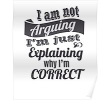 I'm not arguing I'm just explaining why I'm correct Poster