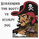 Surrender the Booty! Funny Pirate by Greenbaby