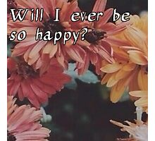 Will I Ever Be So Happy? - Unforgettable - NVDES Photographic Print