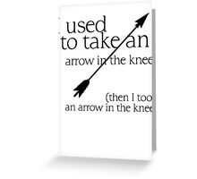 Arrow in the knee - 1 Greeting Card