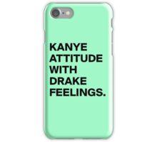 Kanye Attitude With Drake Feelings iPhone Case/Skin