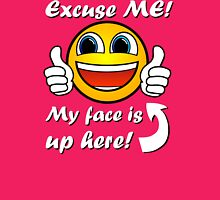 Excuse Me My Face Is Up Here - Funny Hipster Shirt Womens Fitted T-Shirt